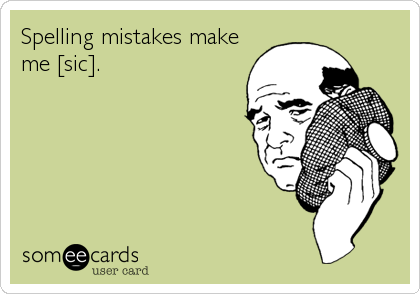 Spelling mistakes make me [sic].