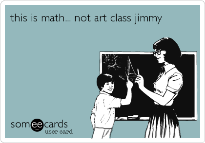this is math... not art class jimmy