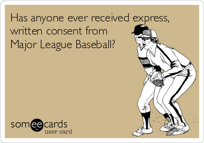 Has anyone ever received express, written consent from Major League Baseball?