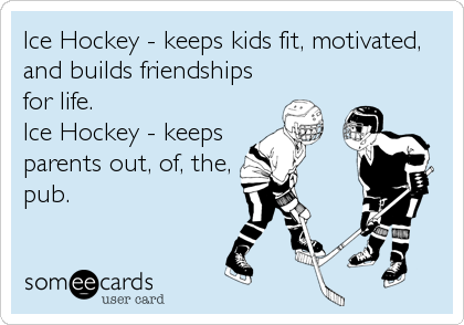 Ice Hockey - keeps kids fit, motivated, and builds friendships for life.                     Ice Hockey - keeps parents out, of%2