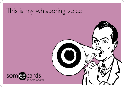 This is my whispering voice