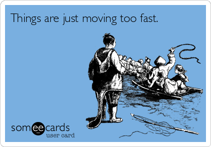 Were moving too fast