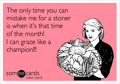 The only time you can mistake me for a stoner is when it's