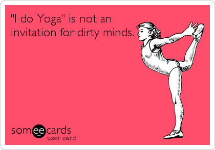 """I do Yoga"" is not an invitation for dirty minds."