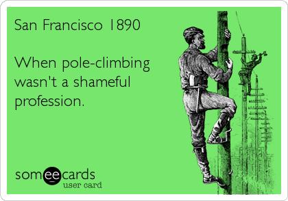 San Francisco 1890   When pole-climbing wasn't a shameful profession.