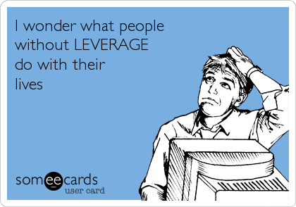 I wonder what people without LEVERAGE do with their lives