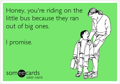 Honey, you're riding on the 