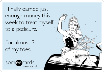 I finally earned just  enough money this week to treat myself to a pedicure.  For almost 3  of my toes.