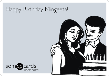 Happy Birthday Mingeeta!