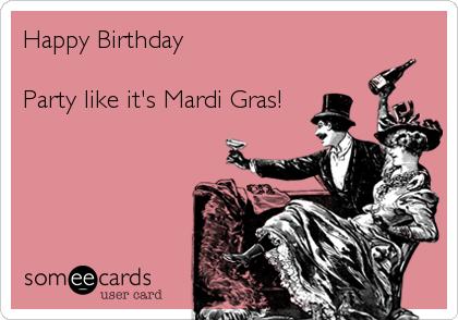 Happy Birthday  Party like it's Mardi Gras!
