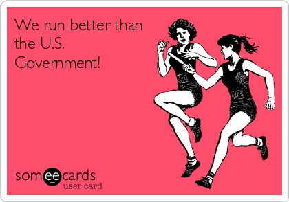 We run better than the U.S. Government!