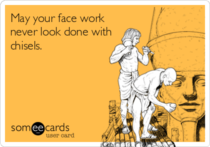 May your face work  never look done with chisels.