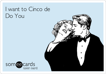 I want to Cinco de Do You