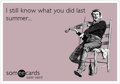 I still know what you did last summer...