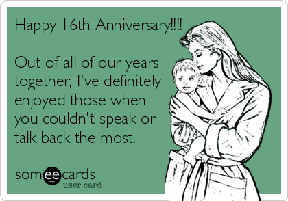 Happy 16th Anniversary Out Of All Of Our Years Together Ive