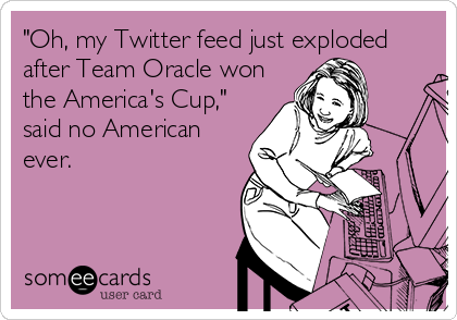 """Oh, my Twitter feed just exploded after Team Oracle won the America's Cup,"" said no American ever."