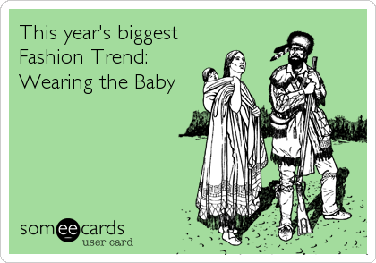 This year's biggest Fashion Trend: Wearing the Baby