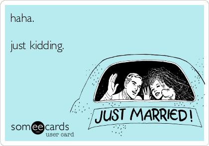 haha.  just kidding.