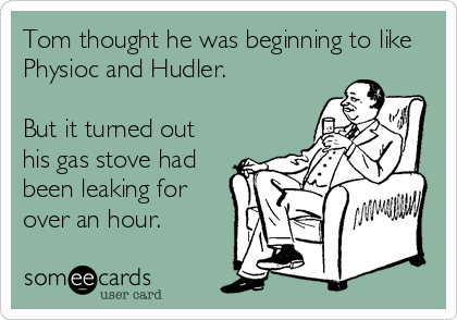 Tom thought he was beginning to like Physioc and Hudler.   But it turned out his gas stove had been leaking for over an hour.