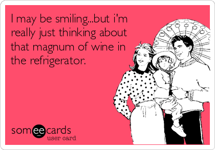 I may be smiling...but i'm really just thinking about that magnum of wine in the refrigerator.