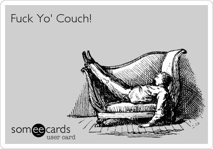 Fuck Yo' Couch!
