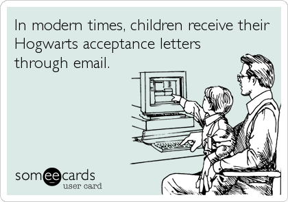 In modern times, children receive their Hogwarts acceptance letters through email.