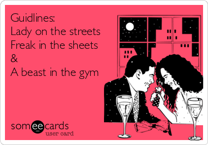 Guidlines: Lady on the streets Freak in the sheets & A beast in the gym