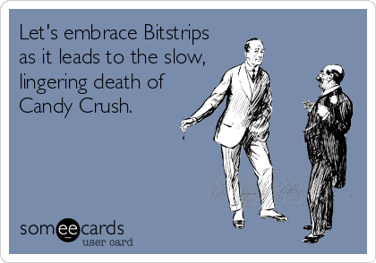 Let's embrace Bitstrips as it leads to the slow, lingering death of Candy Crush.