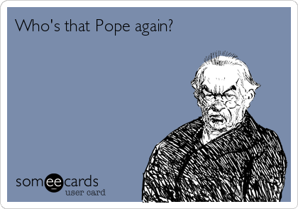 Who's that Pope again?