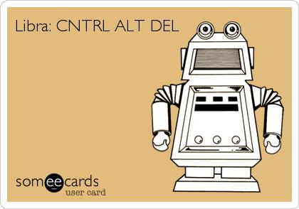 Libra: CNTRL+ALT+DEL