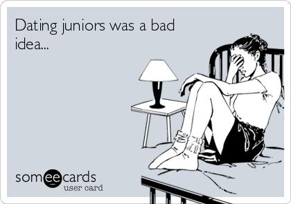 Dating juniors was a bad idea...