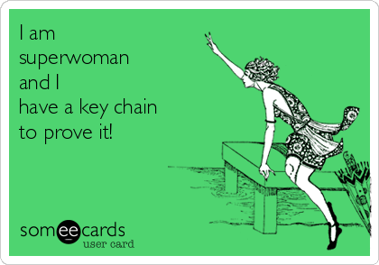 I am  superwoman and I have a key chain to prove it!