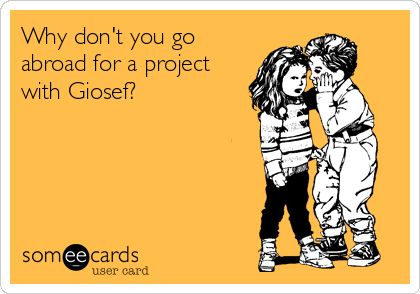 Why don't you go abroad for a project  with Giosef?