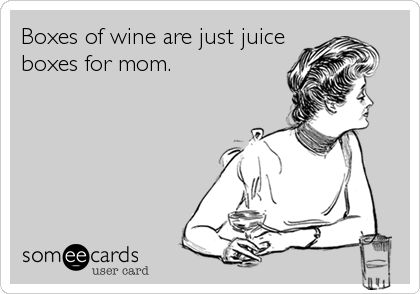 Boxes of wine are just juice boxes for mom.