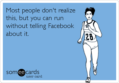 Most people don't realize this, but you can run without telling Facebook about it.