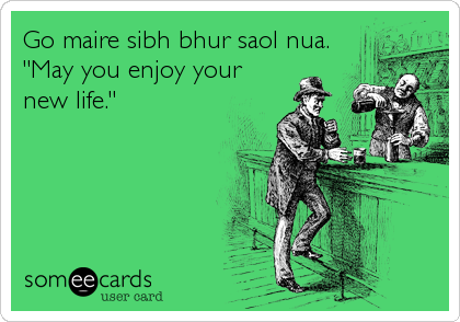 """Go maire sibh bhur saol nua. """"May you enjoy your new life."""""""