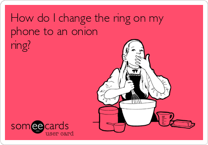 How do I change the ring on my phone to an onion ring?