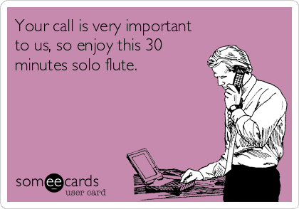 Your call is very important to us, so enjoy this 30 minutes solo flute.