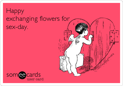 Happy  exchanging flowers for  sex-day.