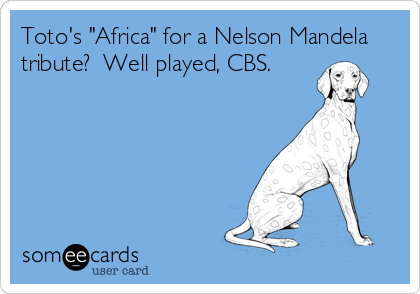 "Toto's ""Africa"" for a Nelson Mandela tribute?  Well played, CBS."
