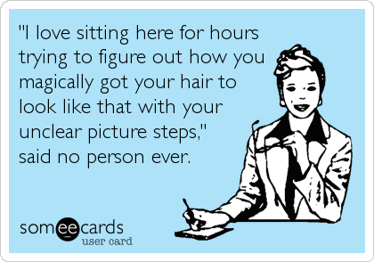 """I love sitting here for hours trying to figure out how you  magically got your hair to  look like that with your unclear picture steps,"" <br /%3"