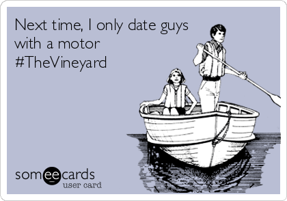 Next time, I only date guys with a motor #TheVineyard