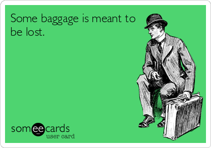 Some baggage is meant to be lost.