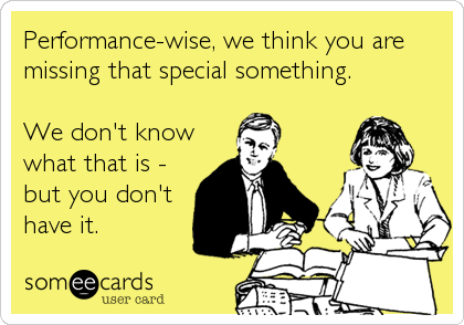 Performance-wise, we think you are missing that special something.  We don't know what that is - but you don't have it.