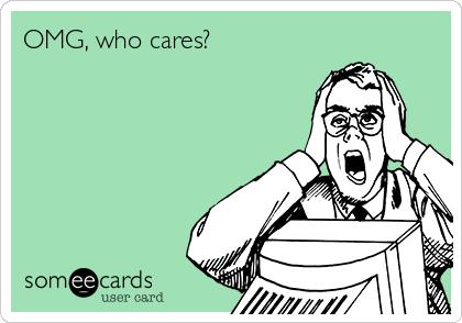 Who cares ecards