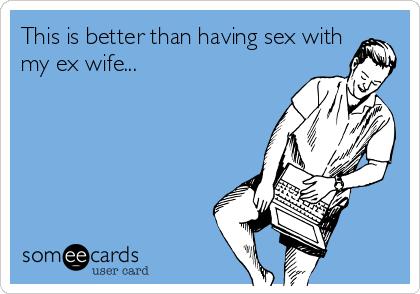 Having sex with ex wife Divorce