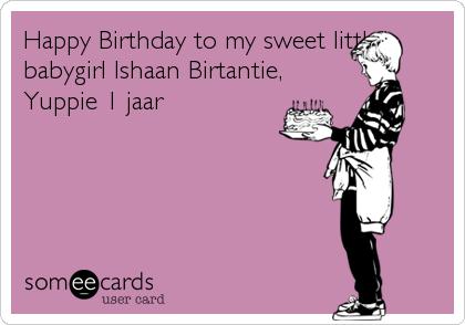 Happy Birthday to my sweet little babygirl Ishaan Birtantie, Yuppie 1 jaar