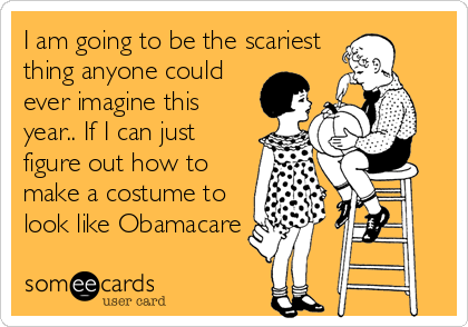 I am going to be the scariest thing anyone could ever imagine this year.. If I can just figure out how to make a costume to look like Obamacare