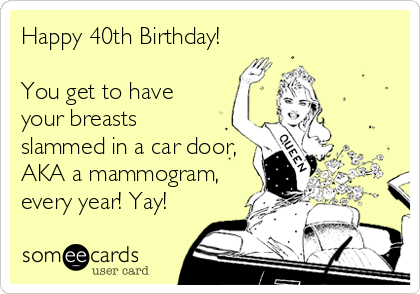 Happy 40th Birthday You Get To Have Your Breasts Slammed In A Car Door