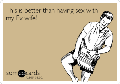 Having sex with ex wife Confession